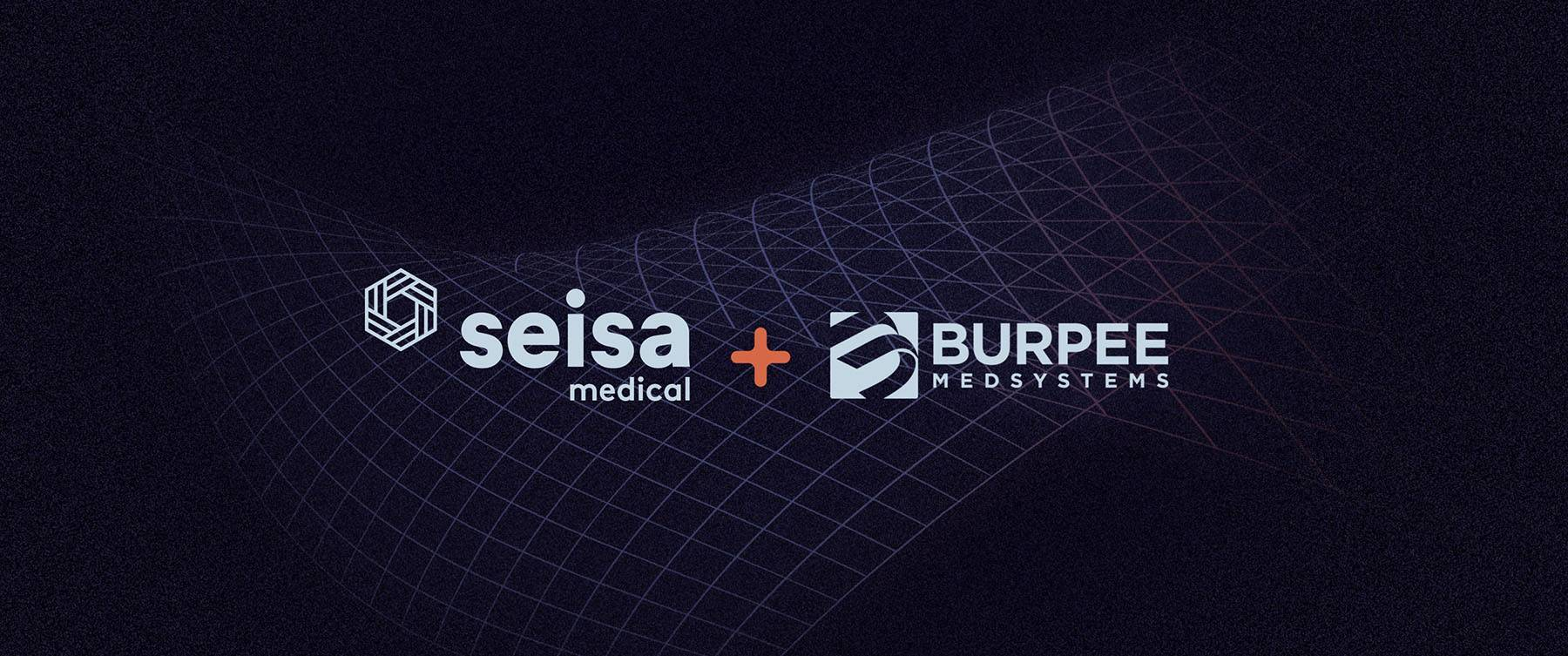 Seisa Medical Announces Acquisition of Burpee MedSystems